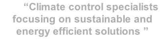 """Climate control specialists focusing on sustainable and energy efficient solutions """